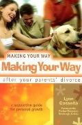 Making Your Way After Your Parents' Divorce a Supportive Guide for Personal Growth A Support...