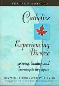 Catholics Experiencing Divorce Grieving, Healing, and Learning to Live Again