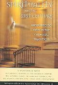Spirituality for the 21st Century Experiencing God in the Catholic Tradition