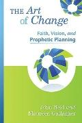 The Art of Change: Faith, Vision, and Prophetic Planning