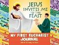Jesus Invites Me to the Feast : My First Eucharist Journal