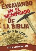 Excavando en el Significado de la Biblia : Más Allá de Las Palabras
