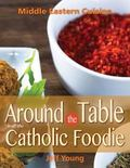 Around the Table with the Catholic Foodie : Middle Eastern Cuisine
