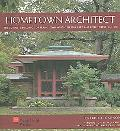 Hometown Architect The Complete Buildings of Frank Lloyd Wright in Oak Park And River Forest...