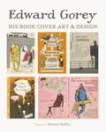 Edward Gorey : His Book Cover Art and Design