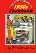 Mom 'n Pop Apple Pie 1950's Cookbook: Over 300 Great Recipes from the Golden Age of American...