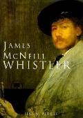 James McNeill Whistler: An American Master