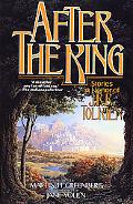 After the King Stories in Honor of J.R.R. Tolkien