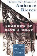 Shadows of Blue & Gray The Civil War Writings of Ambrose Bierce