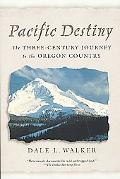 Pacific Destiny The Three Century Journey to the Oregon Country