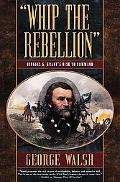 Whip the Rebellion Ulysses S. Grant's Rise to Command
