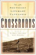 Crossroads Tales of the Southern Literary Fantastic