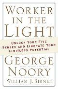 Worker in the Light Unlock Your Five Senses And Liberate Your Limitless Potential