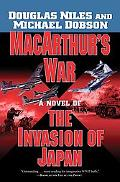 Macarthur's War A Novel of the Invasion of Japan