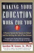 Making Your Education Work For You: A Proven System for Success in School and for Getting th...