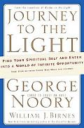 Journey to the Light: Find your Spiritual Self and Enter into a World of Infinite Opportunit...