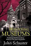 Haunting Museums: The Strange and Uncanny Stories Behind the Most Mysterious Exhibits