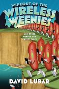 Wipeout of the Wireless Weenies : And Other Warped and Creepy Tales