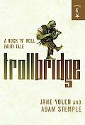 Troll Bridge A Rock'n' Roll Fairy Tale