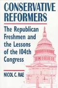 Conservative Reformers The Republican Freshmen and the Lessons of the 104th Congress