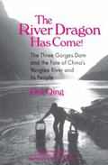 River Dragon Has Come! The Three Gorges Dam and the Fate of China's Yangtze River and Its Pe...
