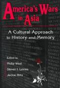 America's Wars in Asia A Cultural Approach to History and Memory