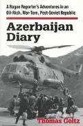 Azerbaijan Diary A Rogue Reporter's Adventures in an Oil-Rich, War-Torn, Post-Soviet Republic