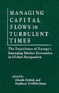 Managing Capital Flows in Turbulent Times The Experience of Europe's Emerging Market Economi...