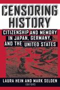 Censoring History Citizenship and Memory in Japan, Germany, and the United States