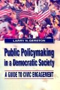 Public Policymaking in a Democratic Society A Guide to Civic Engagement