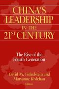 China's Leadership in the Twenty-First Century The Rise of the Fourth Generation