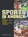 Sports in America from Colonial Times to the Twenty-First Century : An Encyclopedia