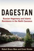 Dagestan: Russian Hegemony and Islamic Resistance in the North Caucascus