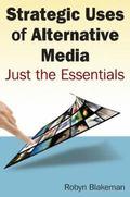 Strategic Uses of Alternative Media : Just the Essentials
