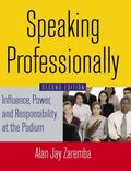 Speaking Professionally : Influence, Power, and Responsibility at the Podium