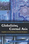 Globalizing Central Asia : Geopolitics and the Challenges of Economic Development