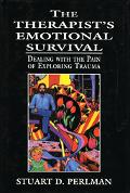 Therapist's Emotional Survival Dealing With the Pain of Exploring Trauma