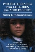 Psychotherapies With Children and Adolescents Adapting the Psychodynamic Process