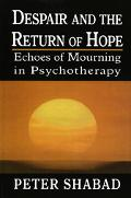 Despair and Return of Hope Echoes of Mourning in Psychotherapy