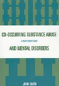 Co-occurring Substance Abuse And Mental Disorders A Practitioner's Guide