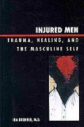 Injured Men: Trauma, Healing, and the Masculine Self