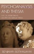 Psychoanalysis and Theism : Critical Reflections on the Grynbaum Thesis