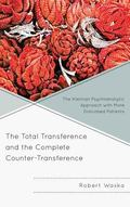 Total Transference and the Complete Counter-Transference : The Kleinian Psychoanalytic Appro...