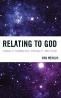 Relating to God : Clinical Psychoanalysis, Spirituality, and Theism
