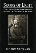 Sparks of Light Essays on the Weekly Torah Portions Based on the Philosophy of Rav Kook