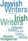Jewish Writers, Irish Writers Selected Essays on the Love of Words