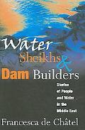 Water Sheikhs and Dam Builders Stories of People and Water in the Middle East