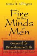 Fire in the Minds of Men Origins of the Revolutionary Faith