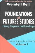 Foundations of Futures Studies History, Purposes, and Knowledge