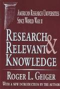 Research & Relevant Knowledge American Research Universities Since World War II